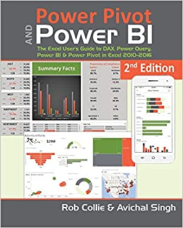 Power Pivot and Power BI The Excel User's Guide to DAX, Power Query, Power BI & Power Pivot in Excel 2010-2016, Collie, Rob, Singh, Avichal