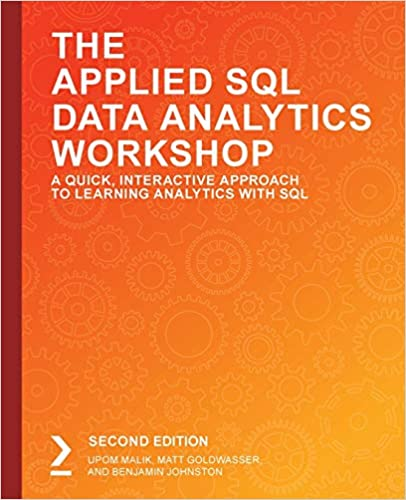 The Applied SQL Data Analytics Workshop A Quick, Interactive Approach to Learning Analytics with SQL, 2nd Edition Malik, Upom, Goldwasser, Matt, Johnston, Benjamin 9781800203679