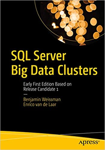 SQL Server Big Data Clusters Early First Edition Based on Release Candidate 1 Weissman, Benjamin, van de Laar, Enrico 9781484251096