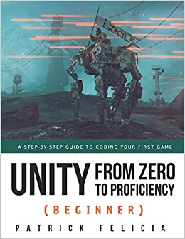 Unity from Zero to Proficiency (Beginner) A Step-by-step guide to coding your first game 9781091872028 Computer Science  @