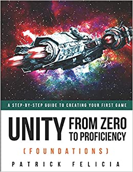 Unity From Zero to Proficiency (Foundations) A step-by-step guide to creating your first game 9781795806633 Computer Science  @