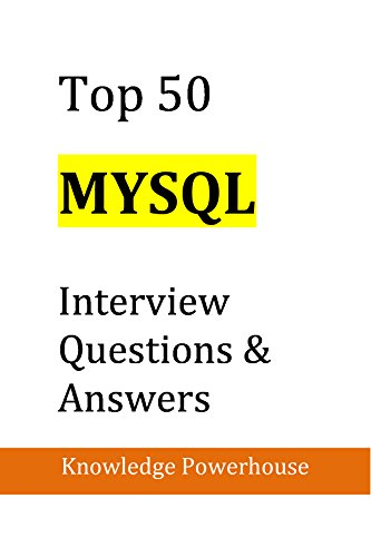 Top 50 MySQL Interview Questions & Answers  Powerhouse, Knowledge Kindle Store