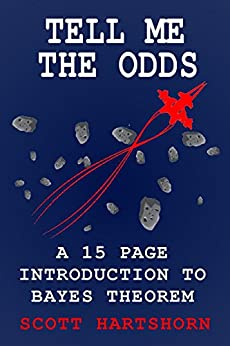 Tell Me The Odds A 15 Page Introduction To Bayes Theorem, Hartshorn, Scott -