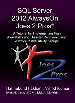 SQL Server 2012 AlwaysOn Joes 2 Pros® A Tutorial for Implementing High Availability and Disaster Recovery using AlwaysOn Availability Groups  Kumar, Vinod, Lakhani, Balmukund, Morelan, Rick, Lence, Ryan Kindle Store