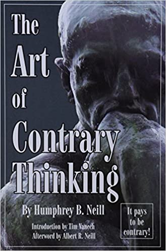 The Art of Contrary Thinking (9780870041105) Neill, Humphrey B.