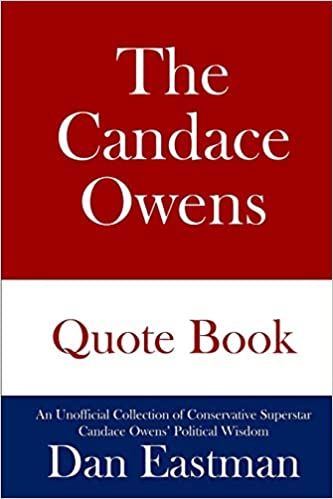 The Candace Owens Quote  An Unofficial Collection of Conservative Superstar Candace Owens' Political Wisdom Eastman, Dan 9798680353646