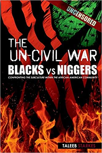The Un-Civil War BLACKS vs NIGGERS Confronting the Subculture Within the African-American Community Starkes, Taleeb 9780615748474
