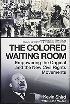 The Colored Waiting Room Empowering the Original and the New Civil Rights Movements; Conversations Between an MLK Jr. Confidant and a Modern-Day Activist Shird, Kevin, Malden, Nelson 9781948062015