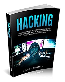 Computer Hacking Beginners Guide How to Hack Wireless Network, Basic Security and Penetration Testing, Kali Linux, Your First Hack 2, Norman, Alan T.