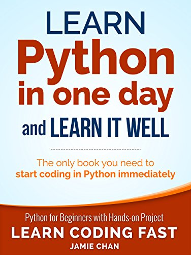 Python Learn Python in One Day and Learn It Well. Python for Beginners with Hands-on Project. (Learn Coding Fast with Hands-On Project  1) 1, Publishing, LCF, Chan, Jamie