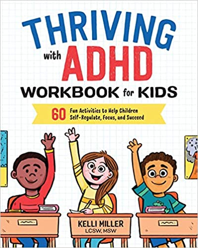 Thriving with ADHD Work for Kids 60 Fun Activities to Help Children Self-Regulate, Focus, and Succeed Miller LCSW MSW, Kelli 9781641520416