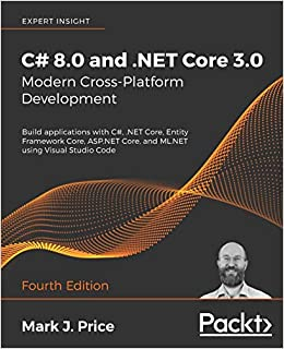 C# 8.0 and .NET Core 3.0 – Modern Cross-Platform Development Build applications with C#, .NET Core, Entity Framework Core, ASP.NET Core, and ML.NET using Visual Studio Code, 4th Edition Price, Mark J. 9781788478120