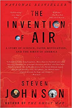 The Invention of Air A Story Of Science, Faith, Revolution, And The Birth Of America  Johnson, Steven Kindle Store