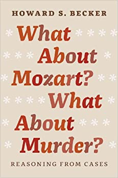 What About Mozart? What About Murder? Reasoning From Cases (9780226166490) Becker, Howard S.
