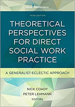Theoretical Perspectives for Direct Social Work Practice A Generalist-Eclectic Approach (9780826119476) Coady PhD, Nick, Lehmann PhD, Peter