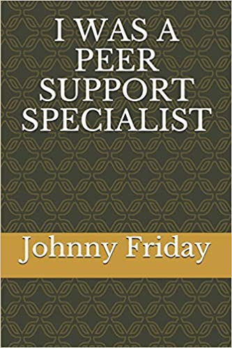 I WAS A PEER SUPPORT SPECIALIST Friday CPSWS, John 9781980845485