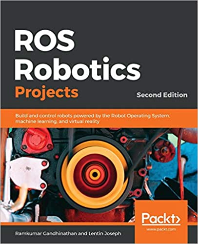 ROS Robotics Projects Build and control robots powered by the Robot Operating System, machine learning, and virtual reality, 2nd Edition Gandhinathan, Ramkumar, Joseph, Lentin 9781838649326