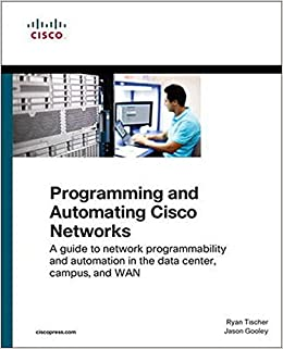 Programming and Automating Cisco Networks A guide to network programmability and automation in the data center, campus, and WAN (Networking Technology) Tischer, Ryan 9781587144653