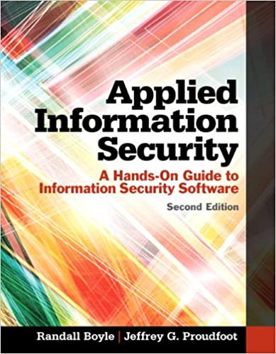 Applied Information Security A Hands-On Guide to Information Security Software (2nd Edition) Boyle, Randall J., Proudfoot, Jeffrey G. 9780133547436