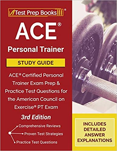 ACE Personal Trainer Study Guide ACE Certified Personal Trainer Exam Prep and Practice Test Questions for the American Council on Exercise PT Exam [3rd Edition] Publishing, TPB 9781628457742