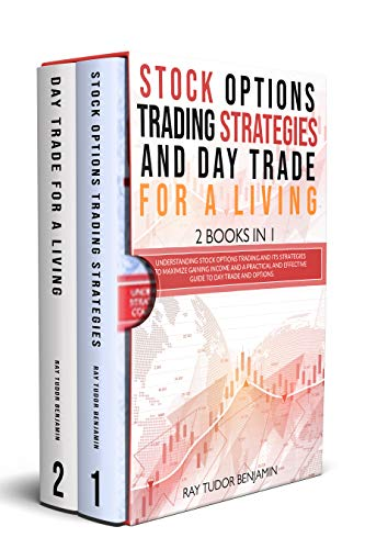 Stock Options Trading Strategies and Day Trade for a Living 2  in 1 Understanding Stock Options Trading and its Strategies to Maximize Gaining and a Practical Guide to Day Trade and Options.  Benjamin, Ray Tudor Kindle Store