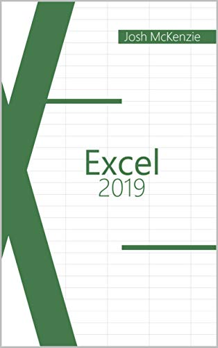 Excel 2019 A Basic Guide for Beginners, the Real Bible to Learn Formulas, Methods and Use of VBA  McKenzie, Josh Kindle Store