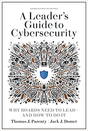 A Leader's Guide to Cybersecurity Why Boards Need to Lead--and How to Do It Parenty, Thomas J., Domet, Jack J. 9781633697997