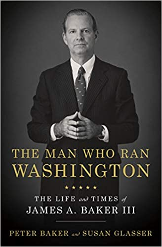 The Man Who Ran Washington The Life and Times of James A. Baker III Baker, Peter, Glasser, Susan 9780385540551