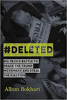 #DELETED Big Tech's Battle to Erase the Trump Movement and Steal the Election Bokhari, Allum 9781546059301