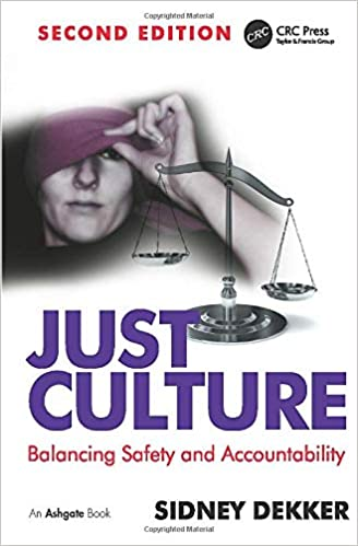 Just Culture Balancing Safety and Accountability Dekker, Sidney 9781409440604