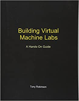 Building Virtual Machine Labs A Hands-On Guide 9781546932635 Computer Science  @