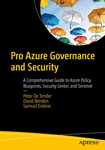 Pro Azure Governance and Security A Comprehensive Guide to Azure Policy, Blueprints, Security Center, and Sentinel  Peter De Tender, David Rendon, Samuel Erskine Kindle Store