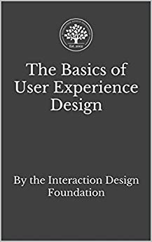The Basics of User Experience Design A UX Design  by the Interaction Design Foundation  Soegaard, Mads Kindle Store