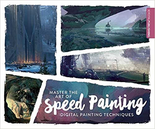 Master the Art of Speed Painting Digital Painting Techniques (9781909414341) 3dtotal Publishing