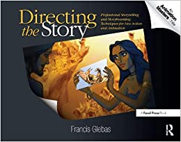 Directing the Story Professional Storytelling and Storyboarding Techniques for Live Action and Animation (8601404899744) Glebas, Francis