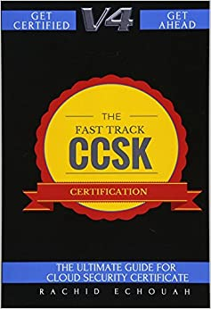 The Fast Track CCSK Certification V4.0 The Ultimate Guide for Cloud Certificate (9781979768375) Echouah, Rachid