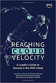 Reaching Cloud Velocity A Leader's Guide to Success in the AWS Cloud (9798612600923) Allen, Jonathan, Blood, Thomas, Vogels, Dr. Werner, Cockcroft, Adrian, Schwartz, Mark