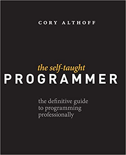 The Self-Taught Programmer The Definitive Guide to Programming Professionally Althoff, Cory 9780999685907