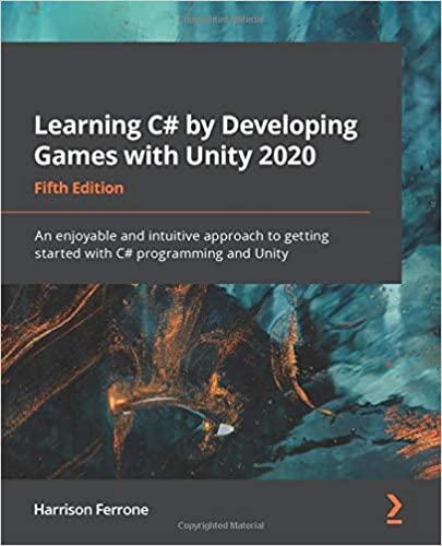 Learning C# by Developing Games with Unity 2020 An enjoyable and intuitive approach to getting started with C# programming and Unity, 5th Edition Ferrone, Harrison 9781800207806