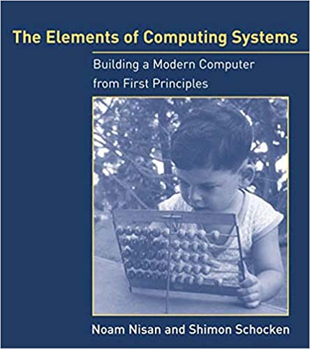 The Elements of Computing Systems Building a Modern Computer from First Principles Nisan, Noam, Schocken, Shimon 8601300171777