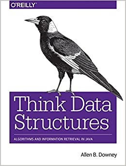Think Data Structures Algorithms and Information Retrieval in Java Downey, Allen B. 9781491972397