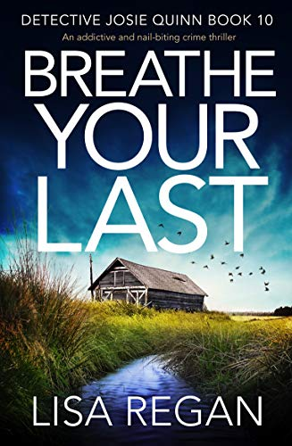 Breathe Your Last An addictive and nail-biting crime thriller (Detective Josie Quinn  10)  Regan, Lisa Kindle Store