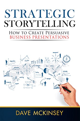 Strategic Storytelling How to Create Persuasive Business Presentations  McKinsey, Dave Kindle Store