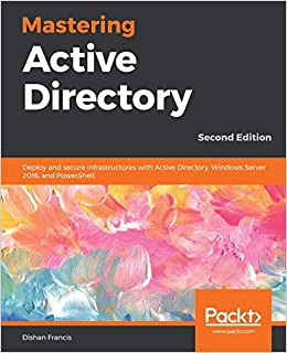 Mastering Active Directory Deploy and secure infrastructures with Active Directory, Windows Server 2016, and PowerShell, 2nd Edition (9781789800203) Francis, Dishan