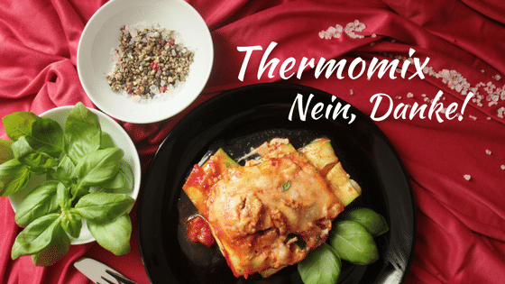 Thermomix, 10 Gründe warum ich mir keinen Thermomix kaufe, Contra Thermomix