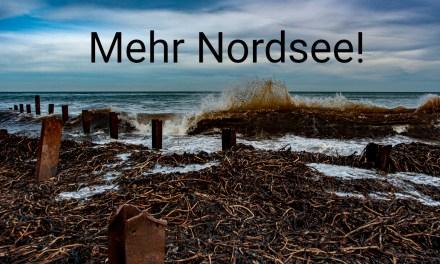 Mehr Nordsee!