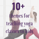 10 themes for teaching kids yoga class in school or studio