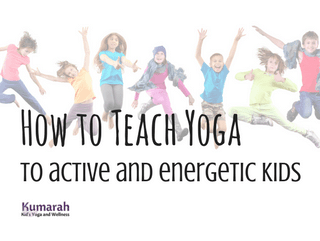 How to Teach Yoga to Active and Energetic Kids
