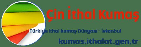 Çin İthal Kumaş Tekstil - İstanbul ithal Kumaş