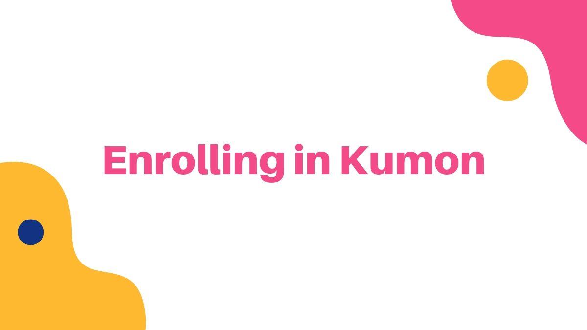 Enrolling in Kumon